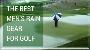The Best Men's Golf Rain Gear